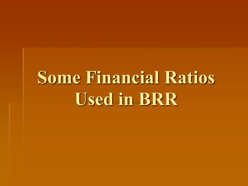 Some Financial Ratios Used in BRR