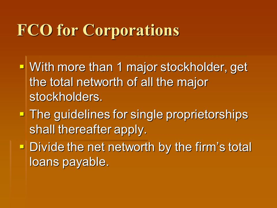 FCO for Corporations With more than 1 major stockholder, get the total networth of all the major stockholders. With more than 1 major stockholder, get