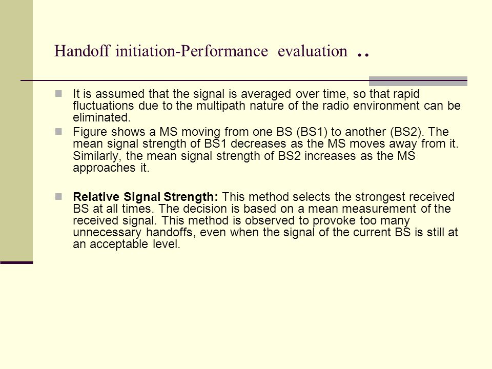 Handoff initiation-Performance evaluation.. It is assumed that the signal is averaged over time, so that rapid fluctuations due to the multipath natur