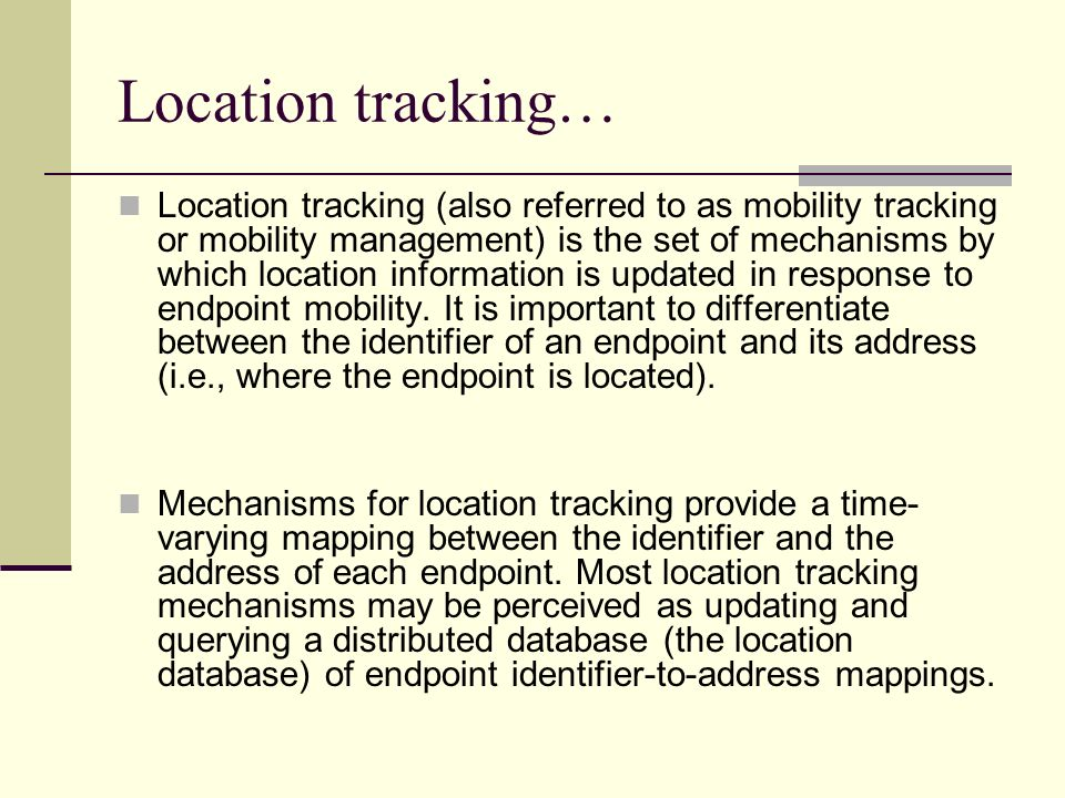 Location tracking… Location tracking (also referred to as mobility tracking or mobility management) is the set of mechanisms by which location informa