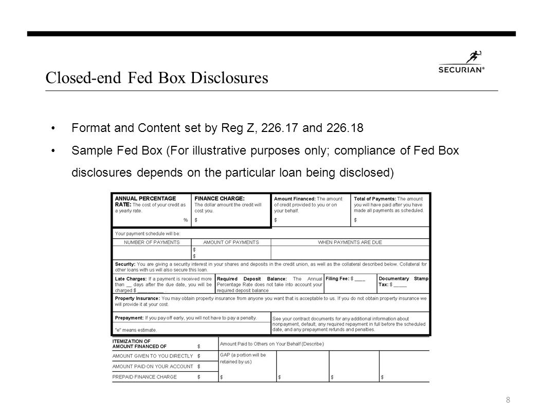 Closed-end Fed Box Disclosures Format and Content set by Reg Z, 226.17 and 226.18 Sample Fed Box (For illustrative purposes only; compliance of Fed Box disclosures depends on the particular loan being disclosed) 8
