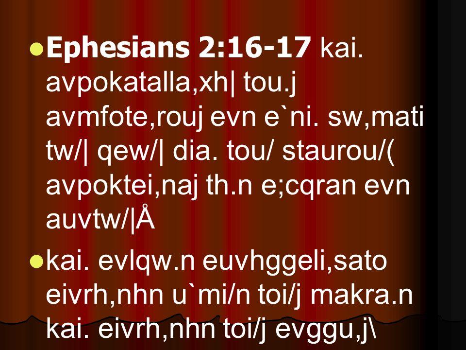 Ephesians 2:16-17 kai. avpokatalla,xh| tou.j avmfote,rouj evn e`ni.