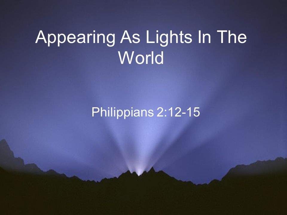 Appearing As Lights In The World Philippians 2:12-15