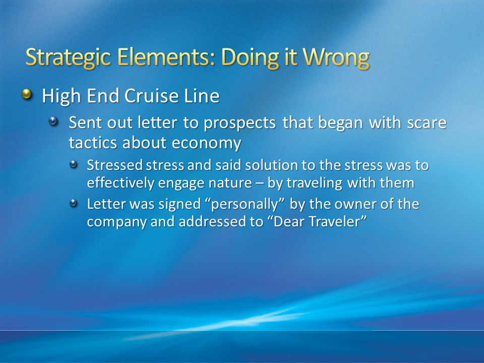 High End Cruise Line Sent out letter to prospects that began with scare tactics about economy Stressed stress and said solution to the stress was to e