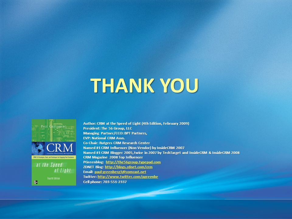 Author: CRM at the Speed of Light (4th Edition, February 2009) President: The 56 Group, LLC Managing Partner/CCO: BPT Partners, EVP: National CRM Assn.