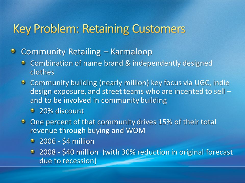 Community Retailing – Karmaloop Combination of name brand & independently designed clothes Community building (nearly million) key focus via UGC, indi