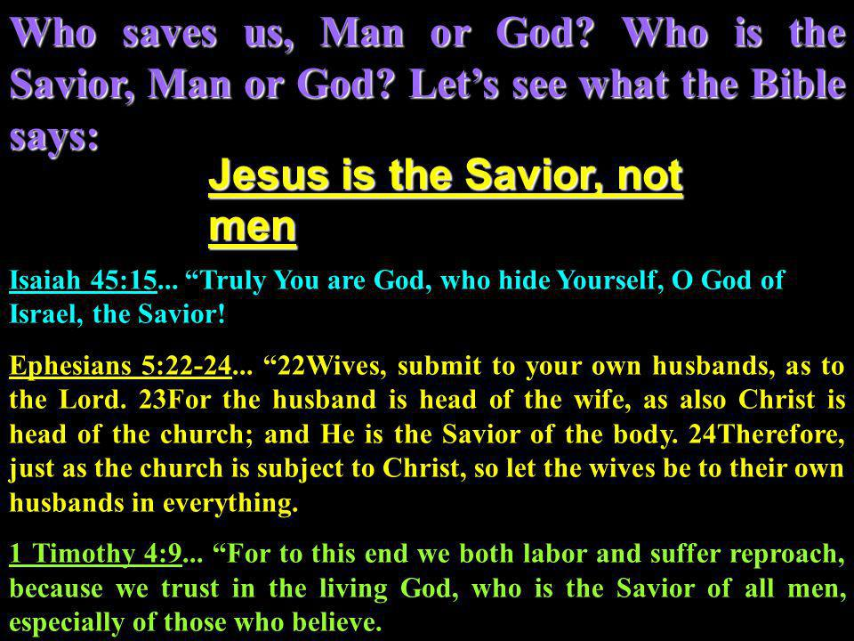 Who saves us, Man or God. Who is the Savior, Man or God.
