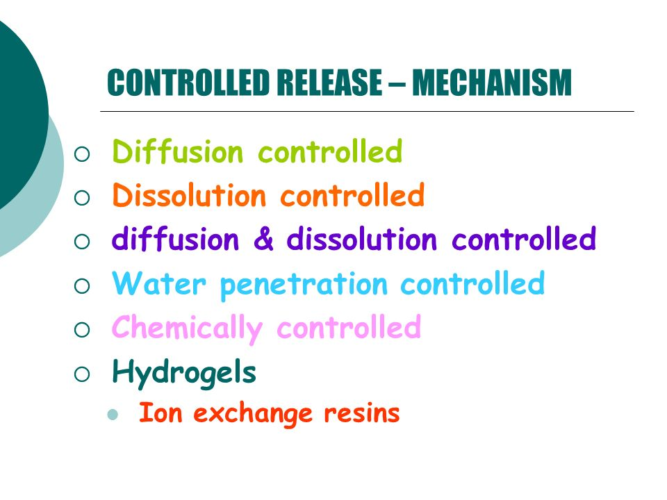 CONTROLLED RELEASE – MECHANISM Diffusion controlled Dissolution controlled diffusion & dissolution controlled Water penetration controlled Chemically