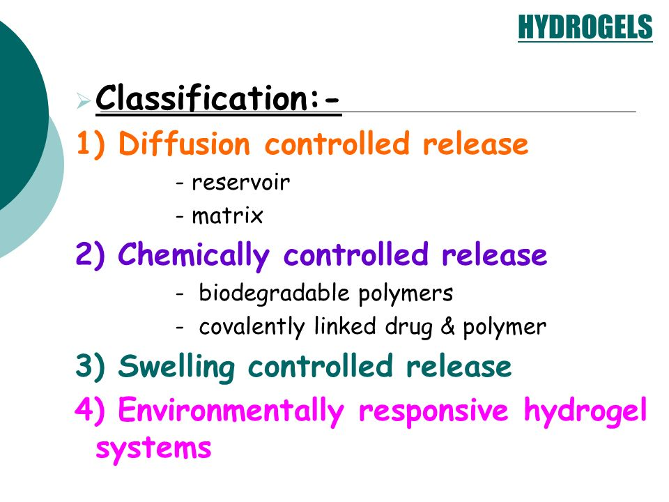 HYDROGELS Classification:- 1) Diffusion controlled release - reservoir - matrix 2) Chemically controlled release - biodegradable polymers - covalently