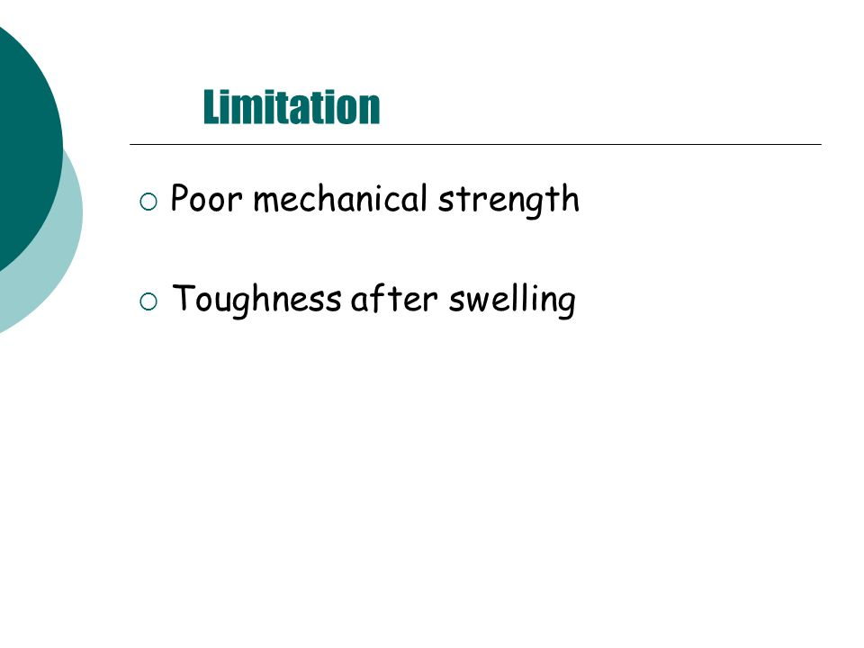 Limitation Poor mechanical strength Toughness after swelling