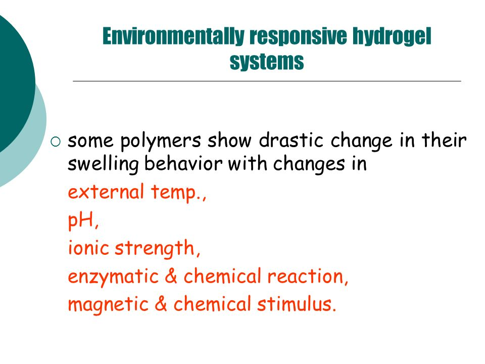 Environmentally responsive hydrogel systems some polymers show drastic change in their swelling behavior with changes in external temp., pH, ionic str