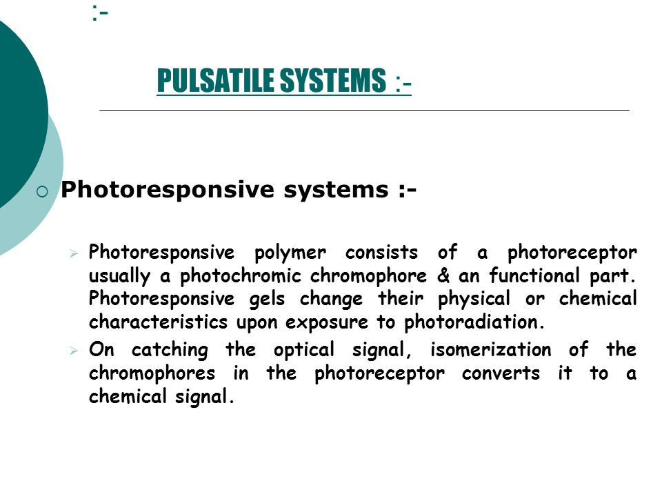 :- PULSATILE SYSTEMS :- Photoresponsive systems :- Photoresponsive polymer consists of a photoreceptor usually a photochromic chromophore & an functio