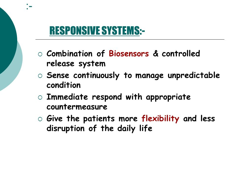 :- RESPONSIVE SYSTEMS:- Combination of Biosensors & controlled release system Sense continuously to manage unpredictable condition Immediate respond w
