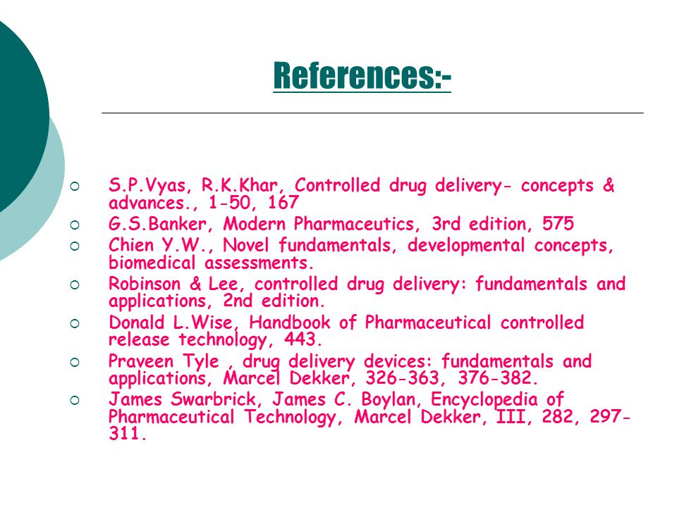 References:- S.P.Vyas, R.K.Khar, Controlled drug delivery- concepts & advances., 1-50, 167 G.S.Banker, Modern Pharmaceutics, 3rd edition, 575 Chien Y.