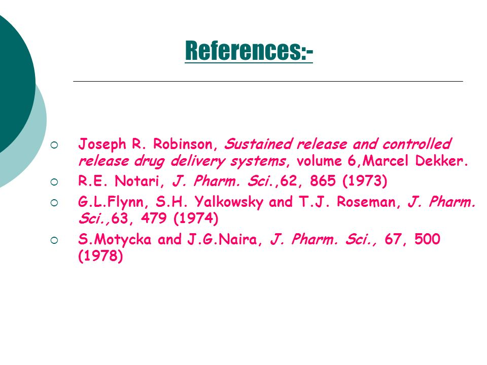 References:- Joseph R. Robinson, Sustained release and controlled release drug delivery systems, volume 6,Marcel Dekker. R.E. Notari, J. Pharm. Sci.,6