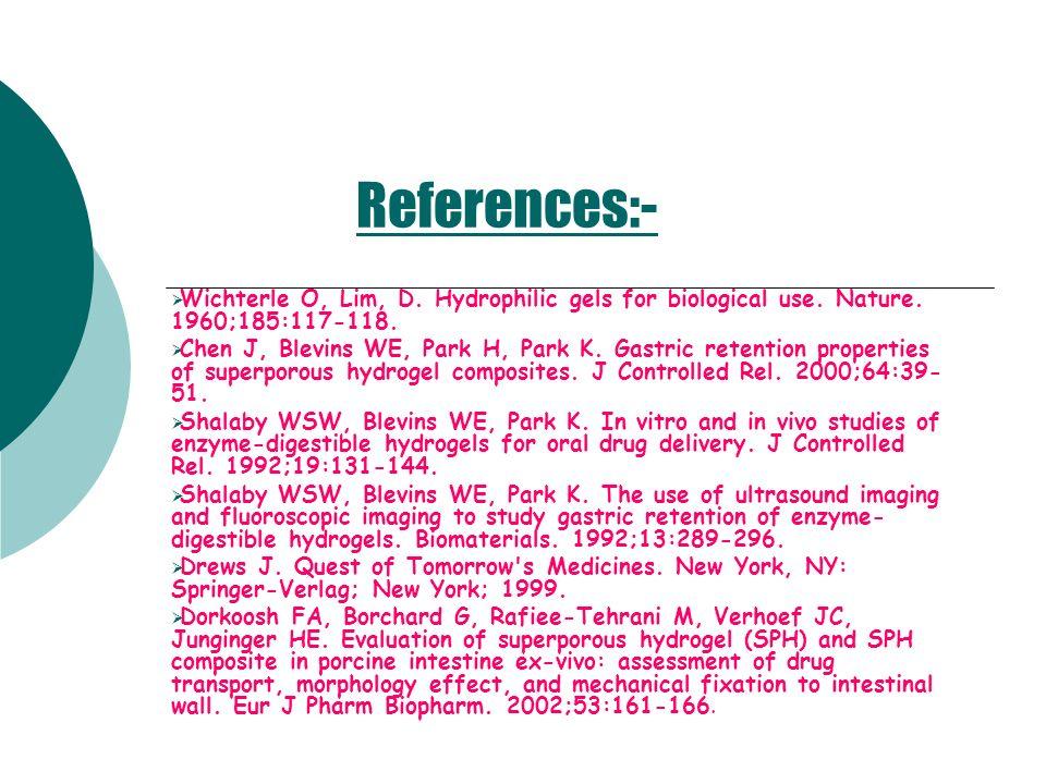 References:- Wichterle O, Lim, D. Hydrophilic gels for biological use. Nature. 1960;185:117-118. Chen J, Blevins WE, Park H, Park K. Gastric retention