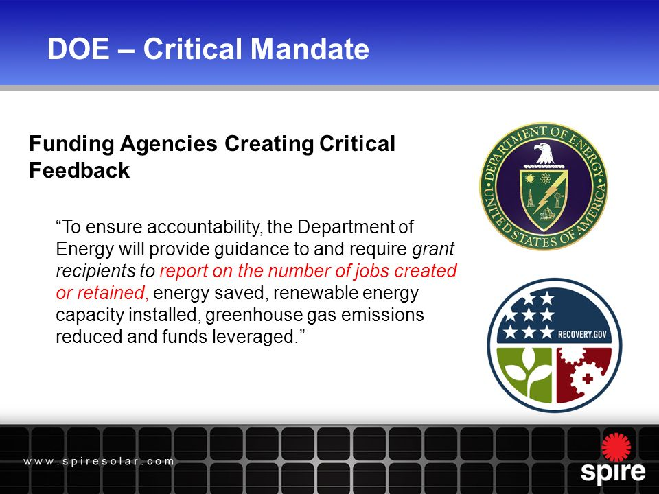 DOE – Critical Mandate To ensure accountability, the Department of Energy will provide guidance to and require grant recipients to report on the number of jobs created or retained, energy saved, renewable energy capacity installed, greenhouse gas emissions reduced and funds leveraged.