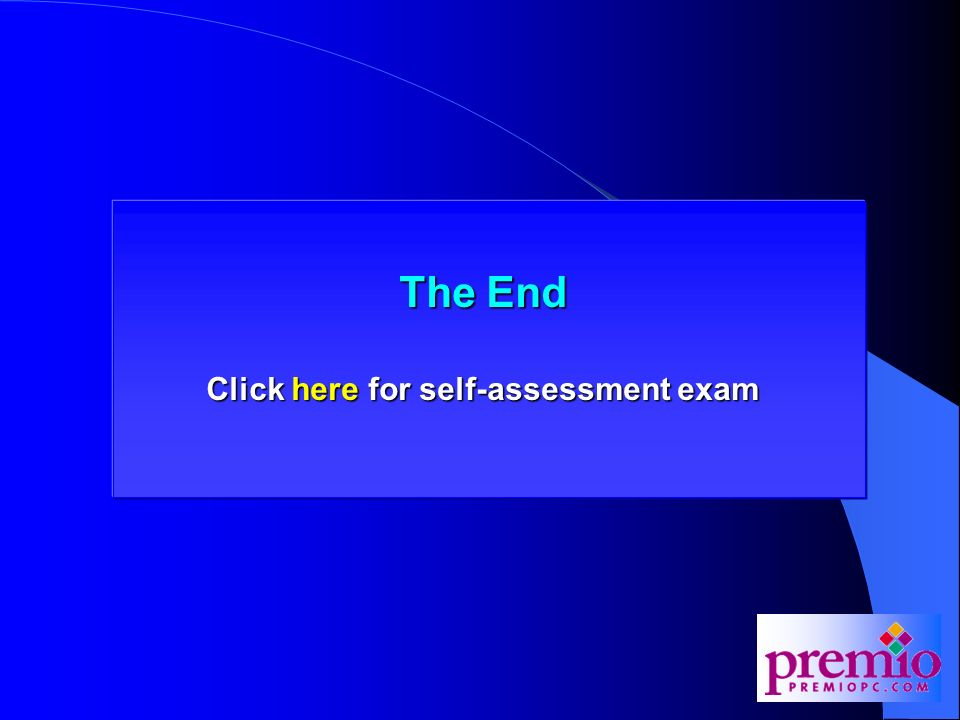 The End Click here for self-assessment exam