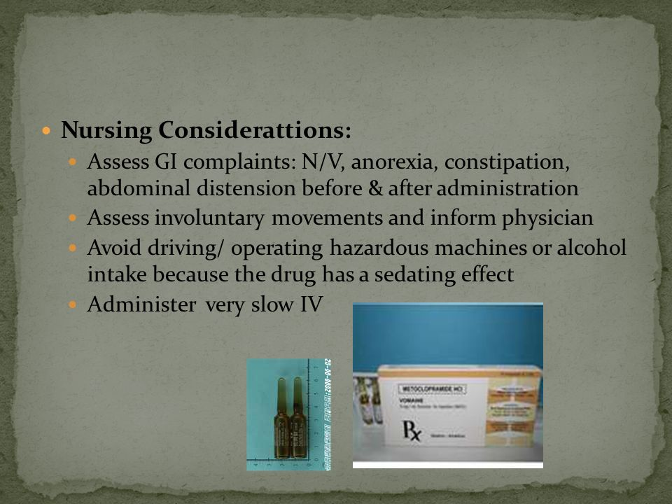 Nursing Considerattions: Assess GI complaints: N/V, anorexia, constipation, abdominal distension before & after administration Assess involuntary move