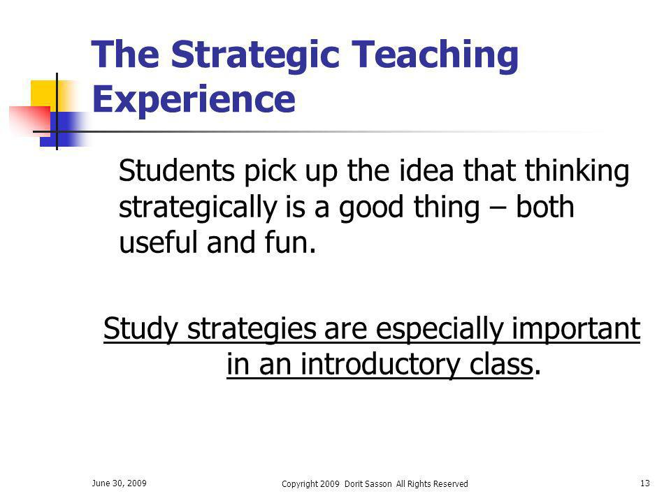 June 30, 2009 Copyright 2009 Dorit Sasson All Rights Reserved 13 The Strategic Teaching Experience Students pick up the idea that thinking strategical