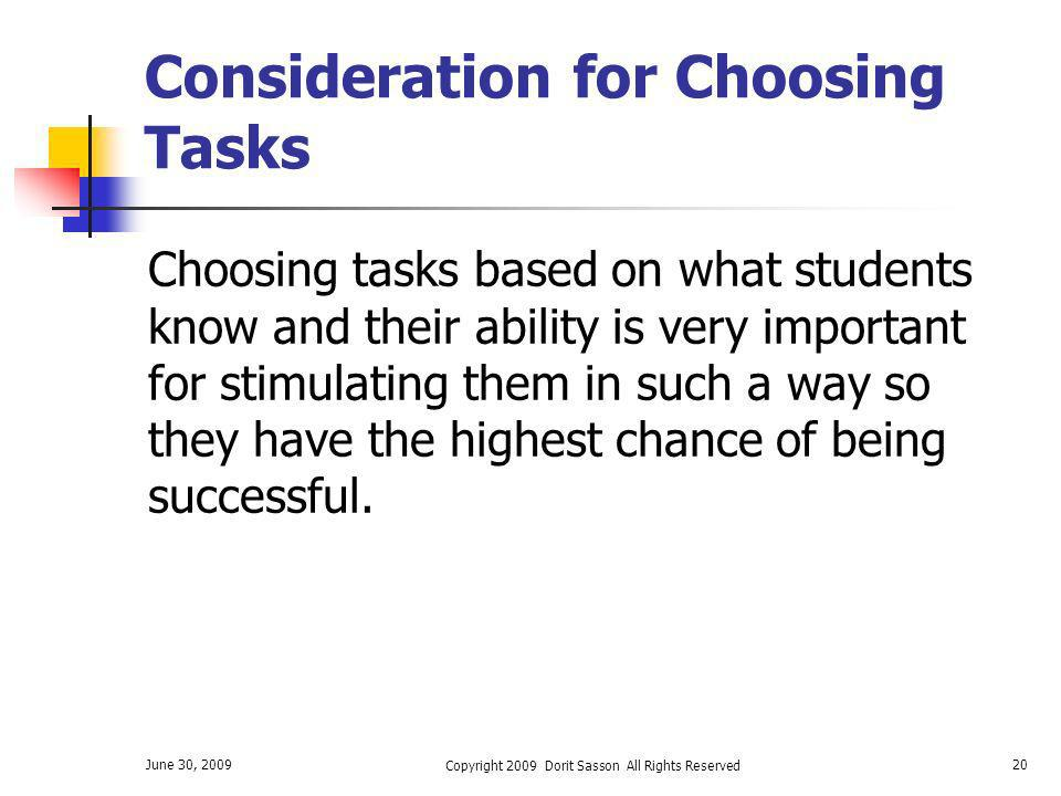 June 30, 2009 Copyright 2009 Dorit Sasson All Rights Reserved 20 Consideration for Choosing Tasks Choosing tasks based on what students know and their