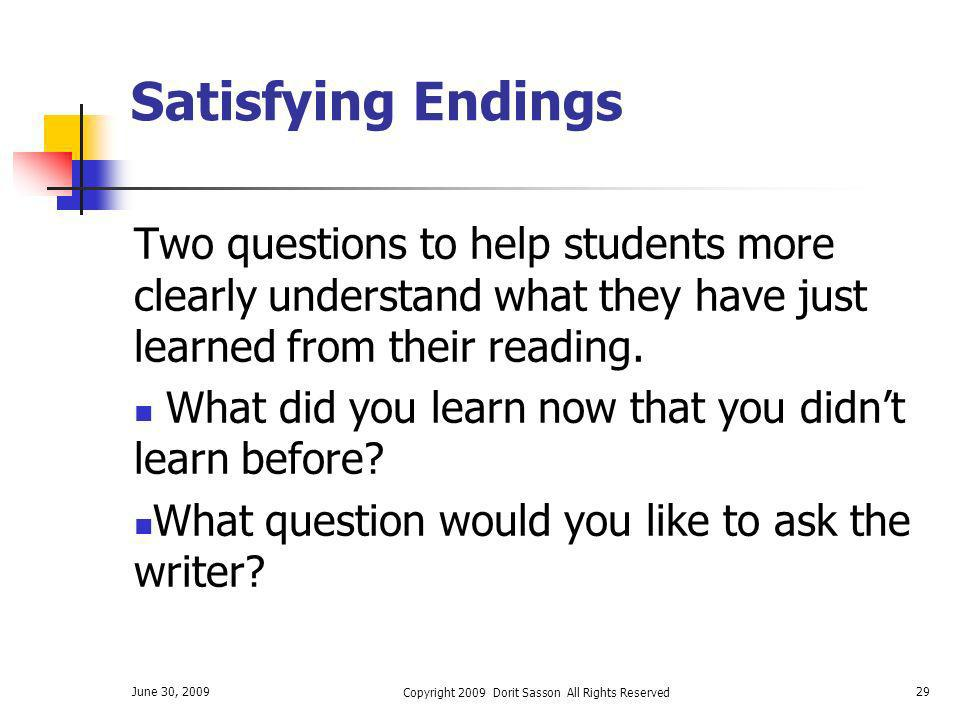 June 30, 2009 Copyright 2009 Dorit Sasson All Rights Reserved 29 Satisfying Endings Two questions to help students more clearly understand what they h