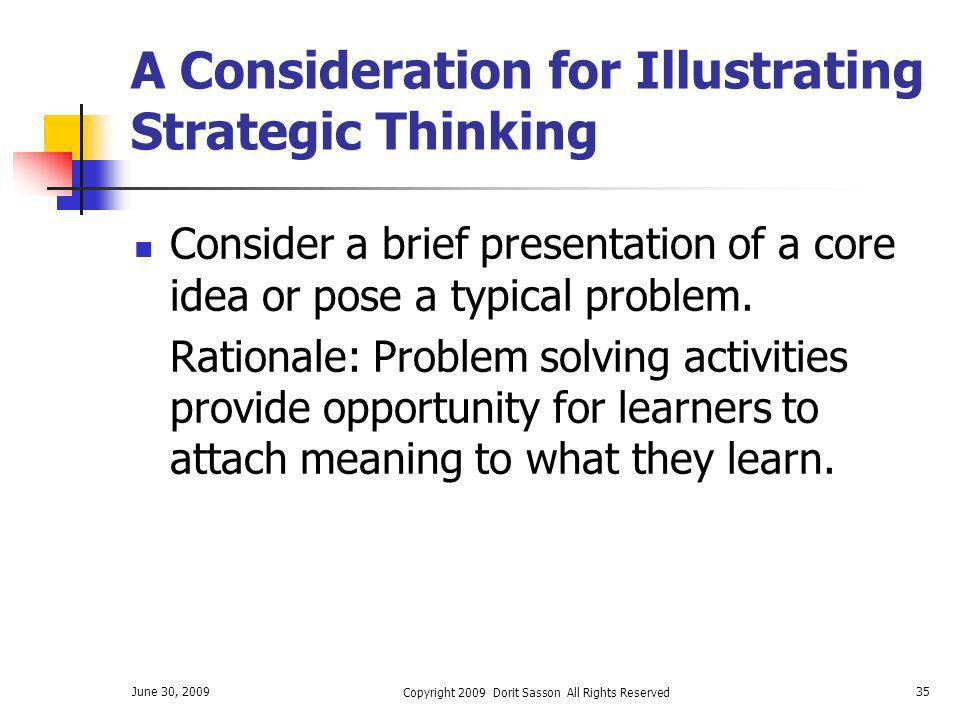 June 30, 2009 Copyright 2009 Dorit Sasson All Rights Reserved 35 A Consideration for Illustrating Strategic Thinking Consider a brief presentation of