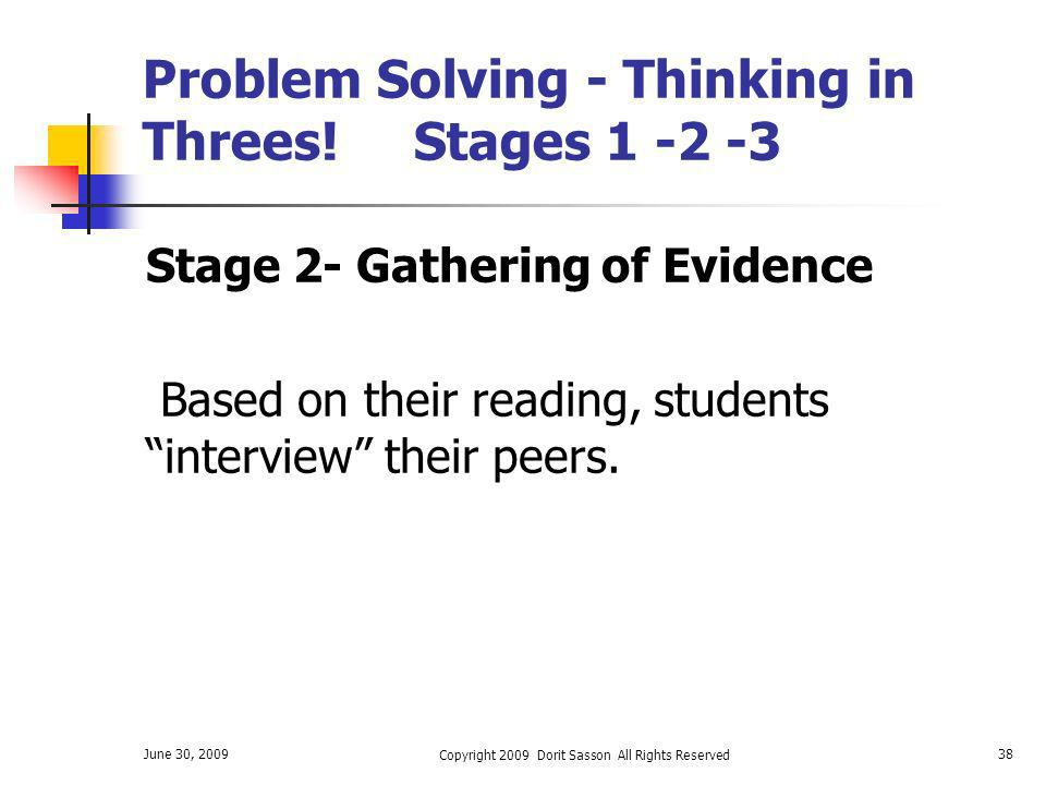 June 30, 2009 Copyright 2009 Dorit Sasson All Rights Reserved 38 Problem Solving - Thinking in Threes! Stages 1 -2 -3 Stage 2- Gathering of Evidence B