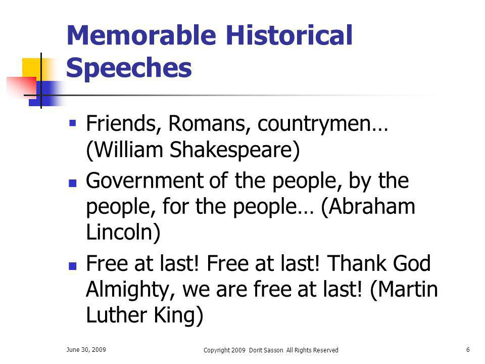 June 30, 2009 Copyright 2009 Dorit Sasson All Rights Reserved 6 Memorable Historical Speeches Friends, Romans, countrymen… (William Shakespeare) Gover