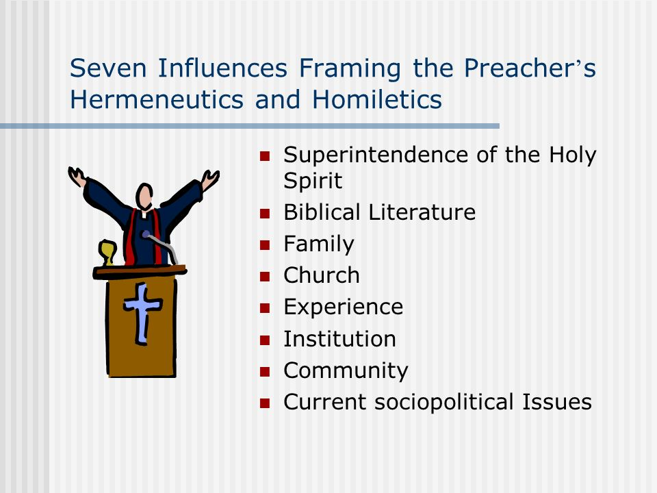 Seven Influences Framing the Preacher s Hermeneutics and Homiletics Superintendence of the Holy Spirit Biblical Literature Family Church Experience In