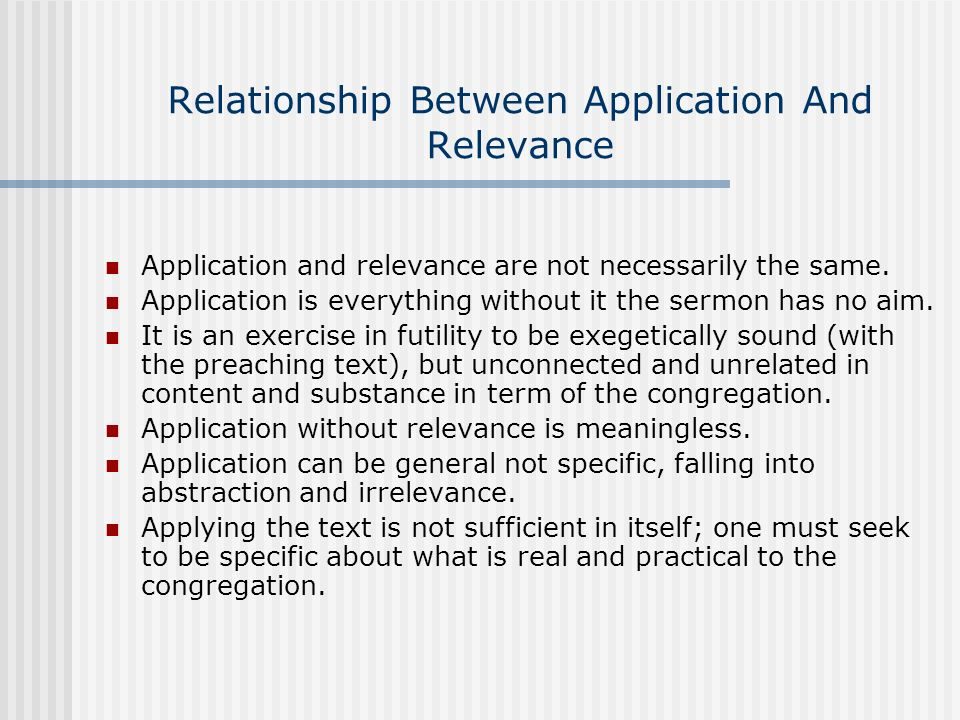 Relationship Between Application And Relevance Application and relevance are not necessarily the same. Application is everything without it the sermon
