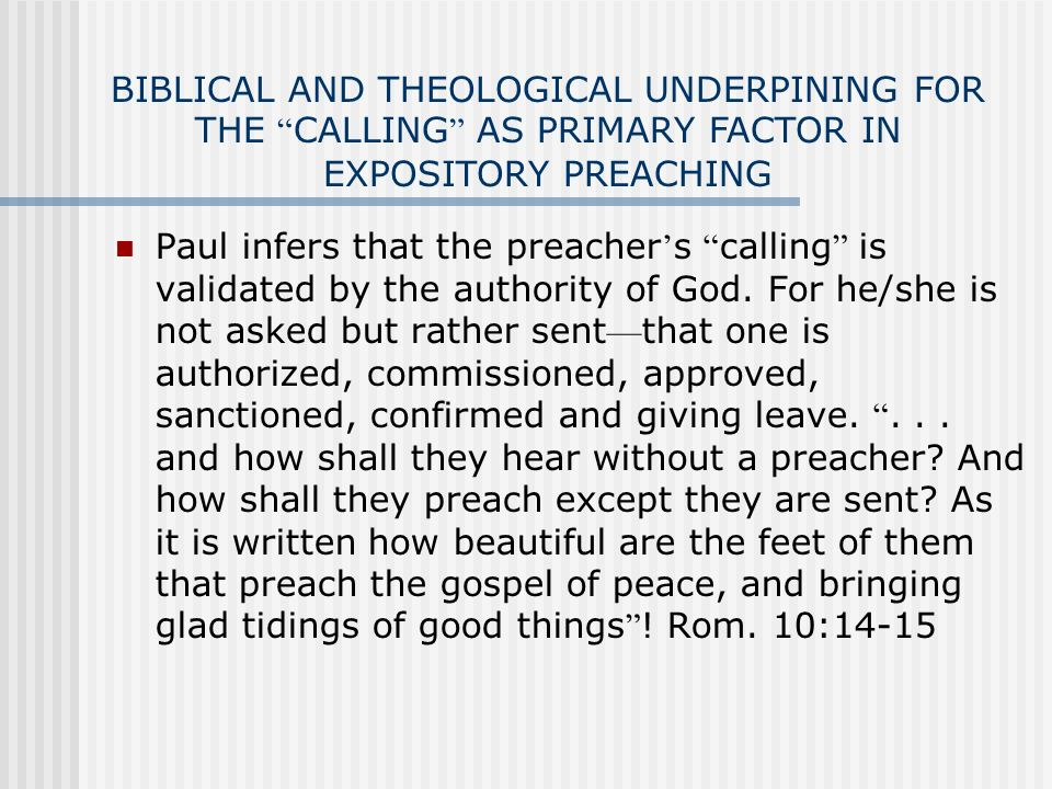 Paul infers that the preacher s calling is validated by the authority of God. For he/she is not asked but rather sent that one is authorized, commissi