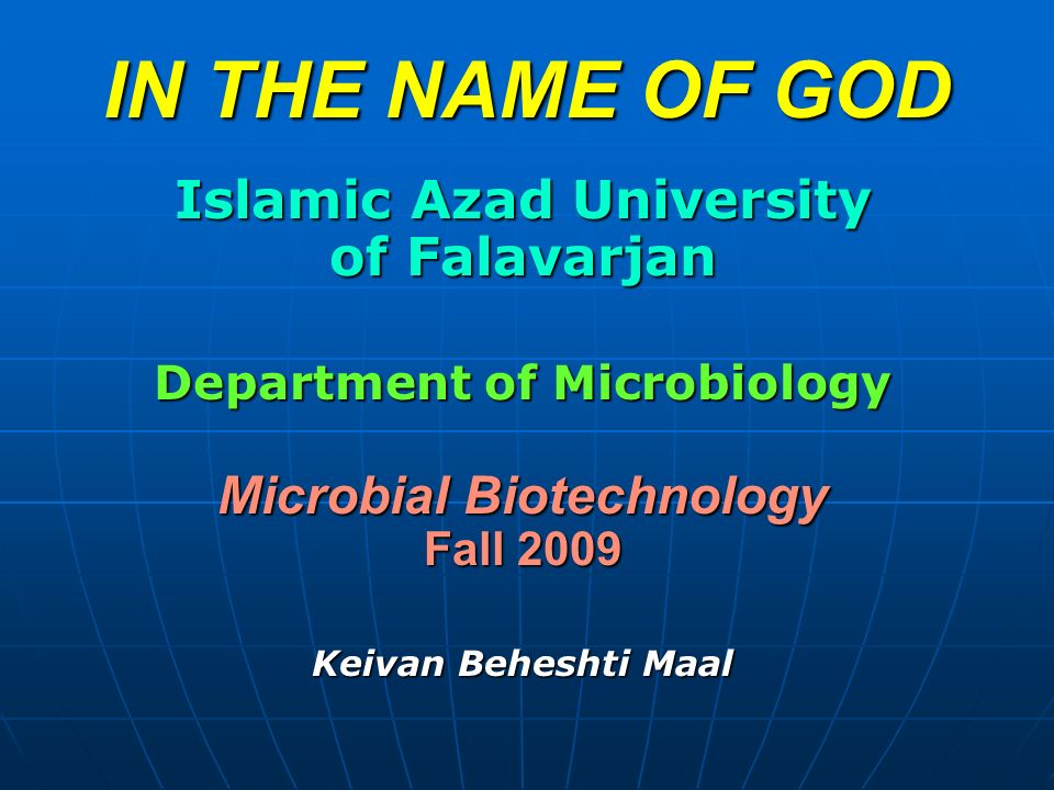 IN THE NAME OF GOD Islamic Azad University of Falavarjan Department of Microbiology Microbial Biotechnology Fall 2009 Keivan Beheshti Maal