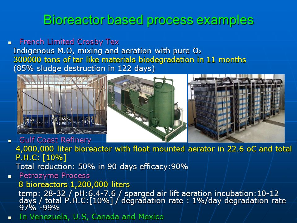 Bioreactor based process examples French Limited Crosby Tex French Limited Crosby Tex Indigenous M.O, mixing and aeration with pure O 2 Indigenous M.O