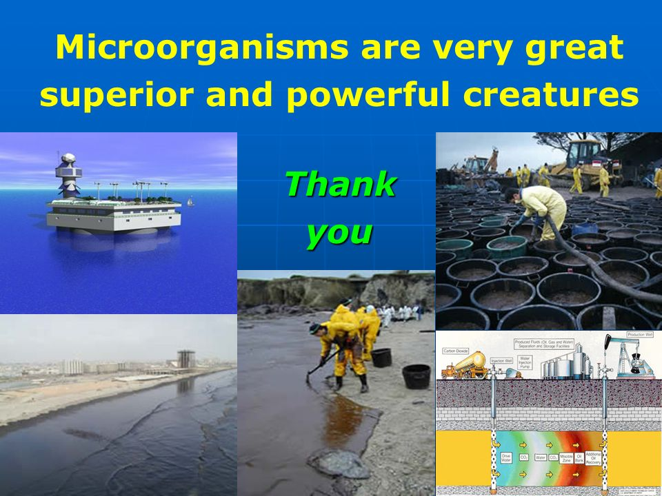 Microorganisms are very great superior and powerful creaturesThankyou