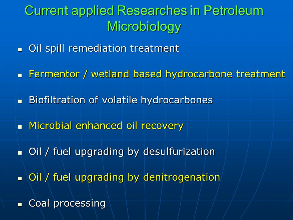 Current applied Researches in Petroleum Microbiology Oil spill remediation treatment Oil spill remediation treatment Fermentor / wetland based hydroca