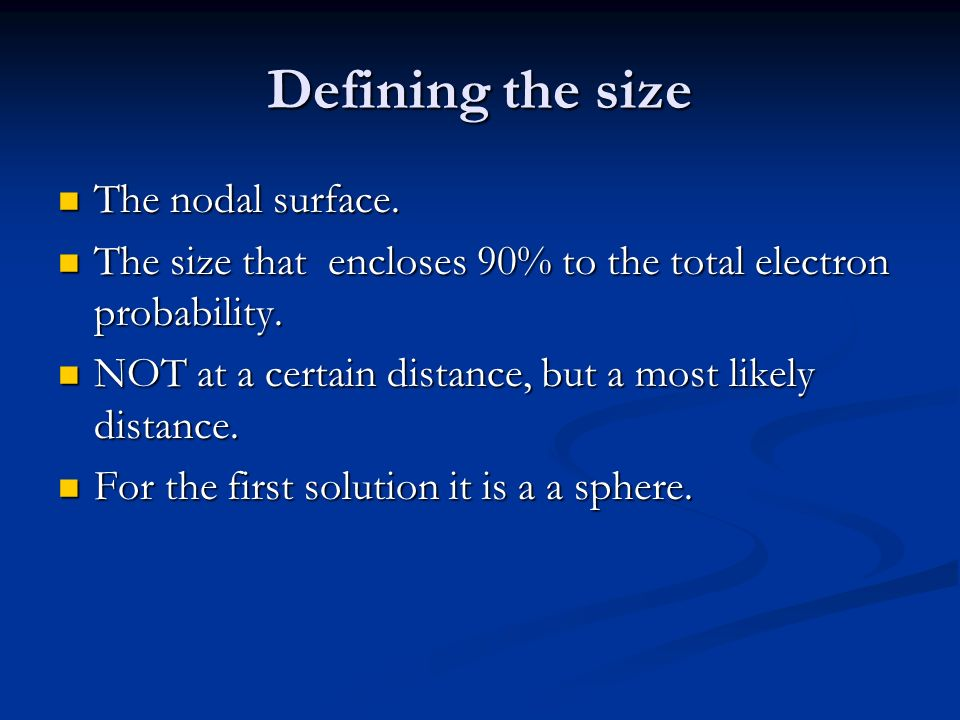 Defining the size The nodal surface. The nodal surface. The size that encloses 90% to the total electron probability. The size that encloses 90% to th
