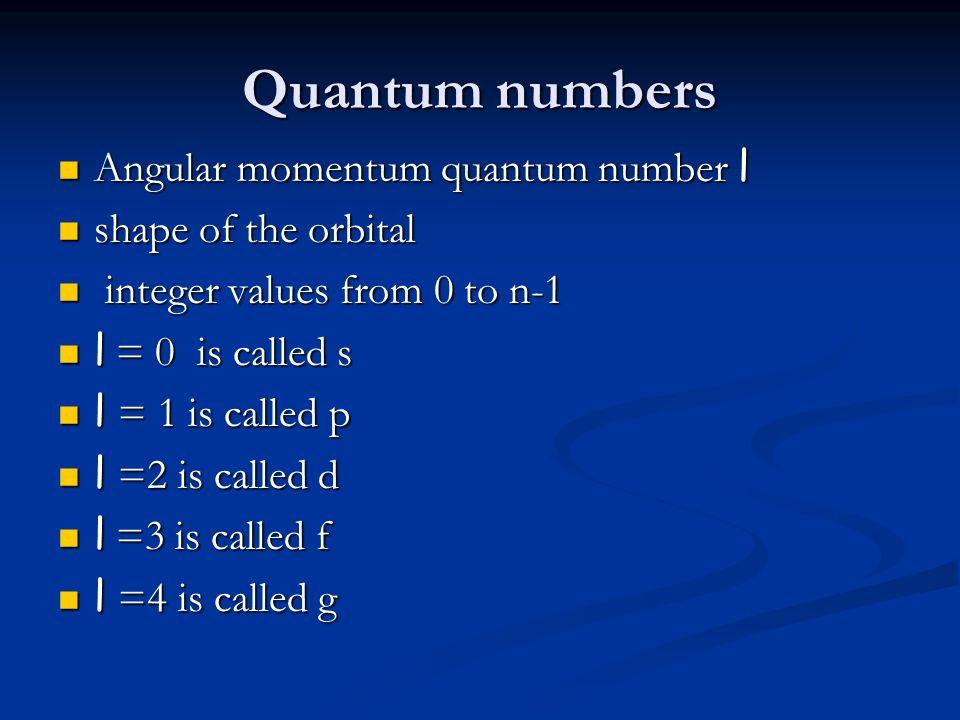 Quantum numbers Angular momentum quantum number l Angular momentum quantum number l shape of the orbital shape of the orbital integer values from 0 to