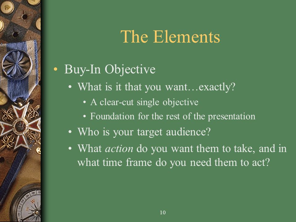 10 The Elements Buy-In Objective What is it that you want…exactly.