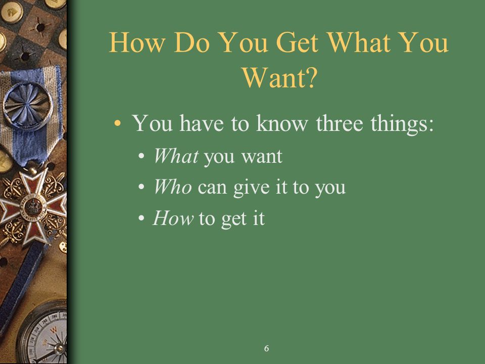 6 How Do You Get What You Want.