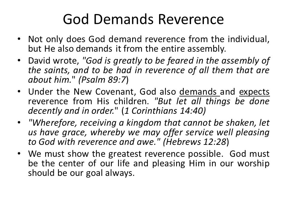 God Demands Reverence Not only does God demand reverence from the individual, but He also demands it from the entire assembly.