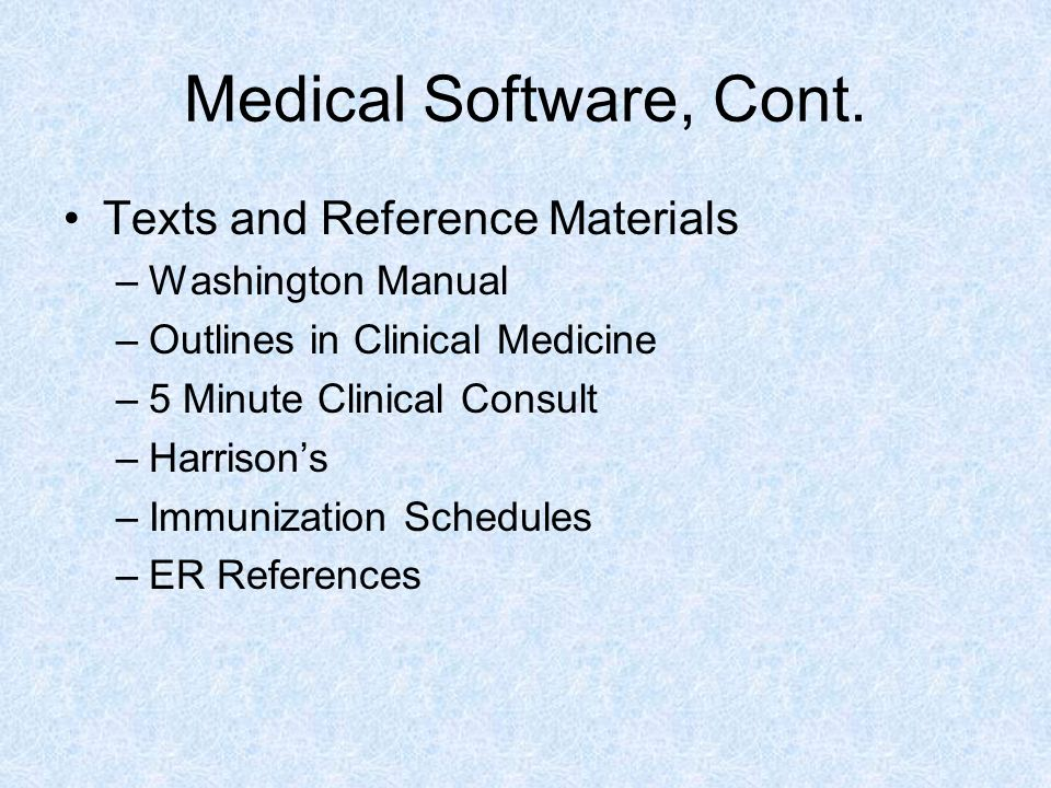 Medical Software, Cont Clinical Calculators –MedMath –MedCalc –MedRules –Archimedes –ATP-III –ABG Pro –STAT Coder –STAT Cardiac Risk –Preg Wheel –Many More