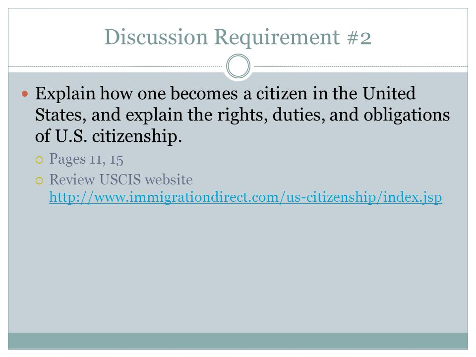 Discussion Requirement #2 Explain how one becomes a citizen in the United States, and explain the rights, duties, and obligations of U.S.