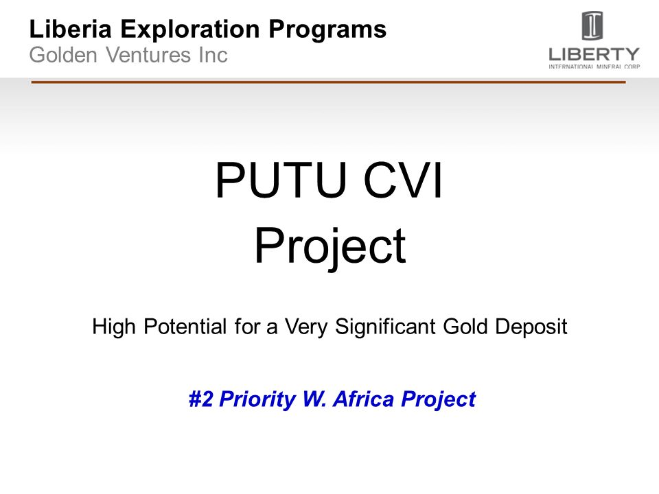 Liberia Exploration Programs Golden Ventures Inc PUTU CVI Project #2 Priority W.