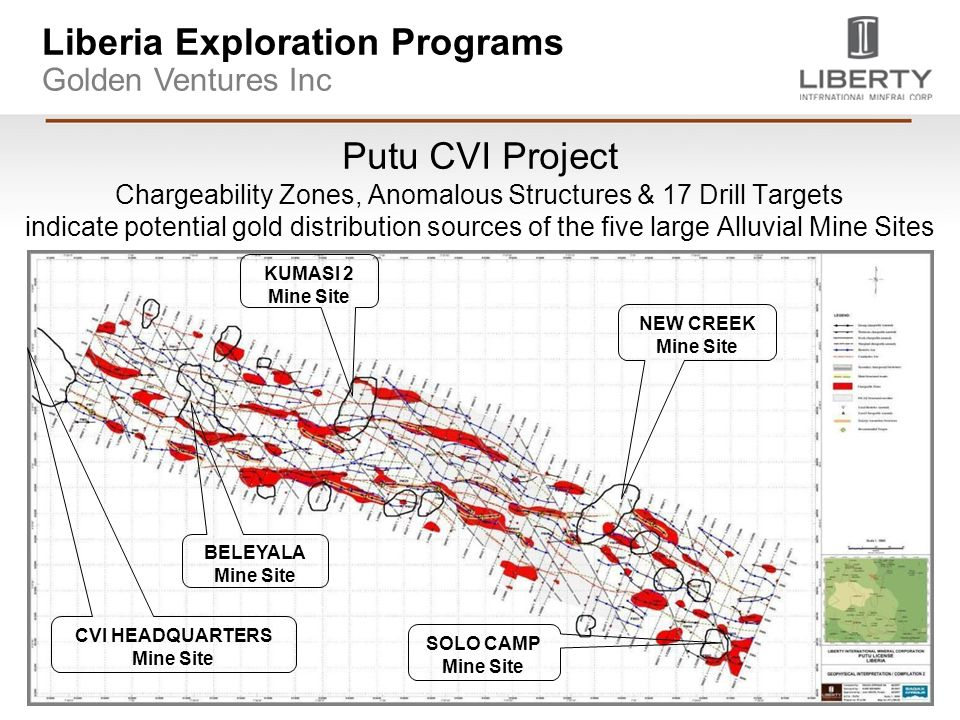 Liberia Exploration Programs Golden Ventures Inc Putu CVI Project Chargeability Zones, Anomalous Structures & 17 Drill Targets indicate potential gold distribution sources of the five large Alluvial Mine Sites KUMASI 2 Mine Site SOLO CAMP Mine Site BELEYALA Mine Site CVI HEADQUARTERS Mine Site NEW CREEK Mine Site