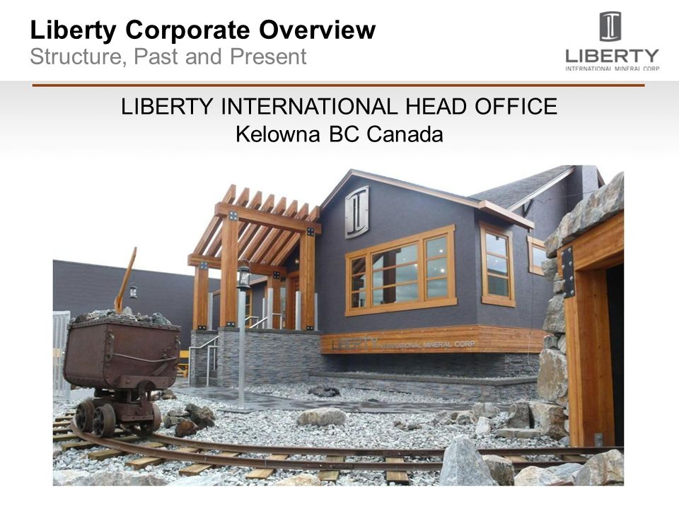 Liberty Corporate Overview Structure, Past and Present LIBERTY INTERNATIONAL HEAD OFFICE Kelowna BC Canada