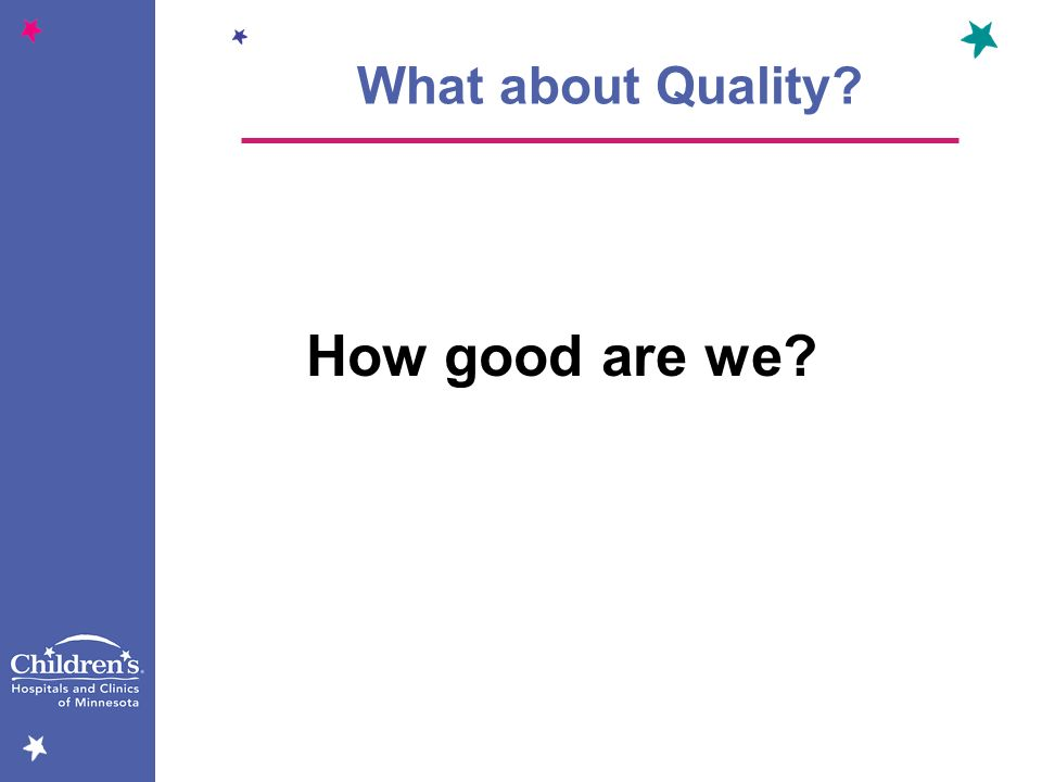 What about Quality? How good are we?