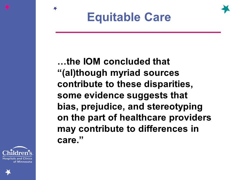 …the IOM concluded that (al)though myriad sources contribute to these disparities, some evidence suggests that bias, prejudice, and stereotyping on th