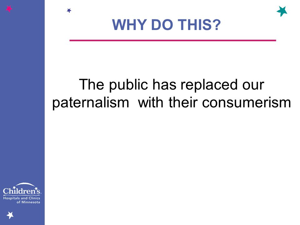 The public has replaced our paternalism with their consumerism WHY DO THIS?