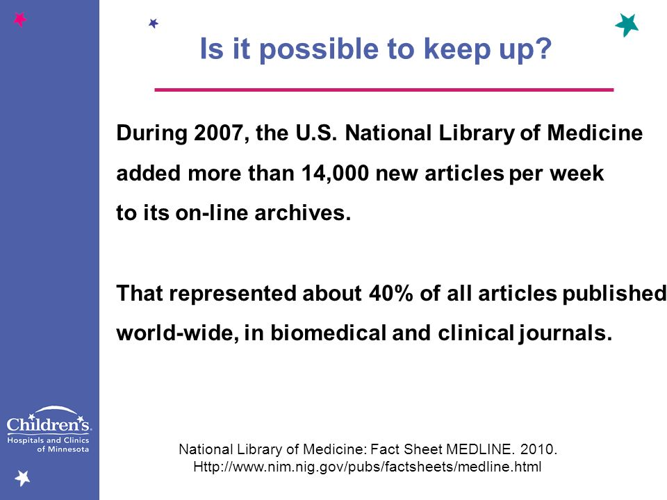During 2007, the U.S. National Library of Medicine added more than 14,000 new articles per week to its on-line archives. That represented about 40% of